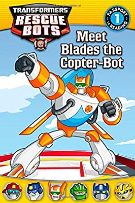 Transformers Rescue Bots: Meet Blades the Copter-Bot (Passport to Reading Level 1)
