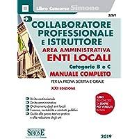 Collaboratore professionale e istruttore. Area amministrativa. Enti locali. Categorie B e C. Manuale completo per la prova scritta e orale