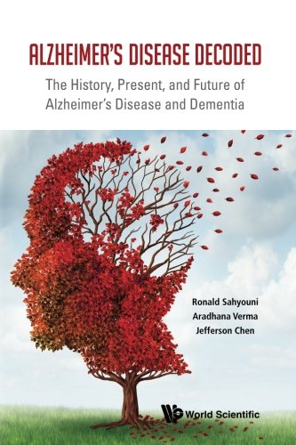 Alzheimer's Disease Decoded: The History, Present, And Future Of Alzheimer's Disease And Dementia (The Journal Of Nervous And Mental Disease)