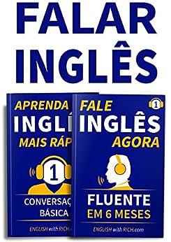 Falar Inglês Agora: Inglês Fluente e Confiante Em 6 Meses e Aprenda Inglês Mais Rápido: Iniciante Nível 1: Conversação Básica: (2 em 1) por [Johnson, Rich]