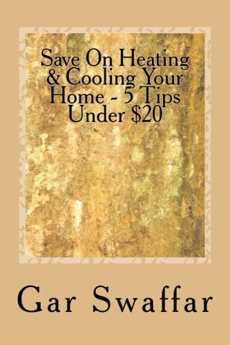 Save On Heating/Cooling Your Home - 5 Tips Under $20: Diagnose and solve your homes heating and cooling loss problems (Energy Efficiency Can Be Easy) (Volume 1) pdf