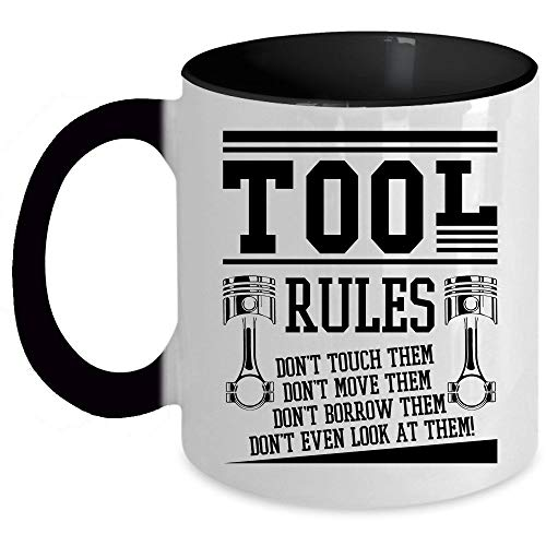 Don't Borrow Them Don't Even Look At Them Coffee Mug, Tools Rules Don't Touch Them Don't Move Them Accent Mug, Unique Gift Idea for Women (Accent Mug - Black)