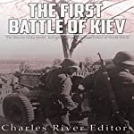 The First Battle of Kiev: The History of the Soviet Red Army's Most Disastrous Defeat of World War II |  Charles River Editors