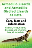 Armadillo Lizards and Armadillo Girdled Lizards As Pets. Armadillo Lizards Care, Habitat, Food, Health, Diseases and Where to Buy All Included, Elliott Lang, 1909151637