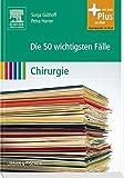 Die 50 wichtigsten Fälle Chirurgie: mit Zugang zum Elsevier-Portal by Sonja Güthoff (2009-12-08)
