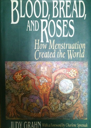 - Blood, Bread, and Roses: How Menstruation Created the World