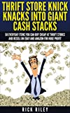 how to buy on ebay - Thrift Store Knick Knacks Into Giant Cash Stacks: 50 Everyday Items You Can Buy Cheap At Thrift Stores And Resell On eBay And Amazon For Huge Profit (Selling ... Sell On eBay, Online Selling, eBay Secrets)