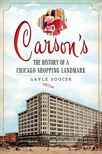 Carson's: The History of a Chicago Shopping Landmark - Il Chicago Shopping