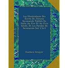 Les Illustrations Des Écrits De Jérome Savonarole Publiés En Italie Au Xve Et Au Xvie Siècle, Et Les Paroles De Savonarole Sur L'Art