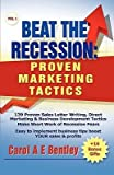 img - for [(Beat the Recession: Proven Marketing Tactics: 139 Proven Sales Letter Writing, Direct Marketing and Business Development Tactics Make Short Work of Recession Fears )] [Author: Carol A.E. Bentley] [Oct-2008] book / textbook / text book
