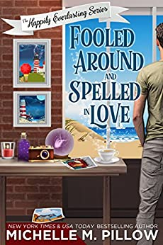 Fooled Around and Spelled in Love: A Cozy Paranormal Mystery (The Happily Everlasting Series Book 3) by [Pillow, Michelle M.]