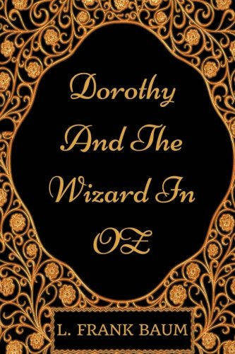 Dorothy And The Wizard In OZ: By L. Frank Baum - Illustrated (Dorothy In Wizard Of Oz)