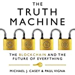 The Truth Machine: The Blockchain and the Future of Everything | Michael J. Casey,Paul Vigna