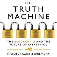 The Truth Machine: The Blockchain and the Future of Everything Audiobook by Michael J. Casey, Paul Vigna Narrated by Sean Runnette