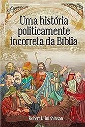 Uma história politicamente incorreta da Bíblia (Portuguese Edition)