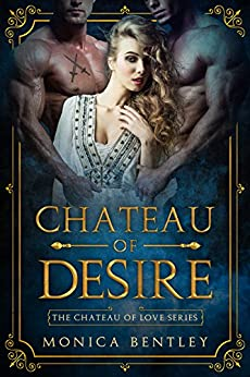Chateau of Desire (Chateau of Love Book 1) by [Bentley, Monica]