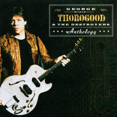 George Thorogood & The Destroyers - ANTHOLOGY (DISC 2) - Zortam Music