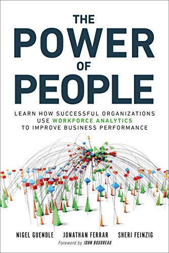 The Power of People: Learn How Successful Organizations Use Workforce Analytics To Improve Busines