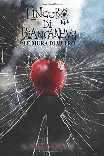 L'Incubo di Biancaneve: Le mura di vetro Copertina flessibile – 15 set 2018 Scarlet Danae Lisbeth Kramer Independently published 1718154844