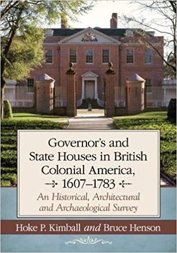 Governors Houses and State Houses of British Colonial America 1607