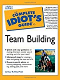 The Complete Idiot's Guide to Team Building, Arthur R. Pell, 0028636562