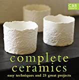 Complete Ceramics: Easy Techniques and 25 Great Projects (The Complete Craft Series)