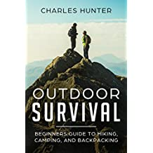 Outdoor Survival :  Beginners Guide to Hiking, Camping, And Backpacking