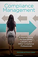 Compliance Management: A How-to Guide for Executives, Lawyers, and Other Compliance Professionals Front Cover