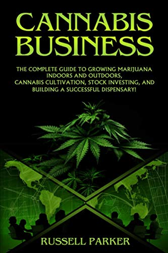 51yztSTxCxL - Cannabis Business: The Complete Guide to Growing Marijuana Indoors and Outdoors, Cannabis Cultivation, Stock Investing, and Building a Successful Dispensary!