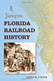 A Journey into Florida Railroad History, Gregg M. Turner, 0813032334