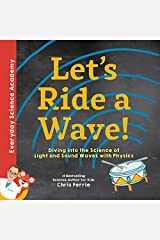 Let's Ride a Wave!: Diving into the Science of Light and Sound Waves with Physics (Everyday Science Academy) Kindle Edition