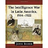 The Intelligence War in Latin America, 1914-1922