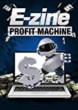 E-Zine Profit Mashine:  If the value of a mailing list is gold, publishing an e-zine would have to fall into the platinum category.