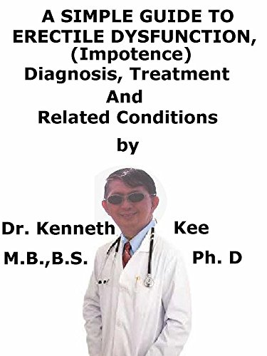 A  Simple  Guide  To  Erectile Dysfunction, (Impotence)  Diagnosis, Treatment  And  Related Conditions (A Simple Guide to Medical (Primary Care Sports Medicine)