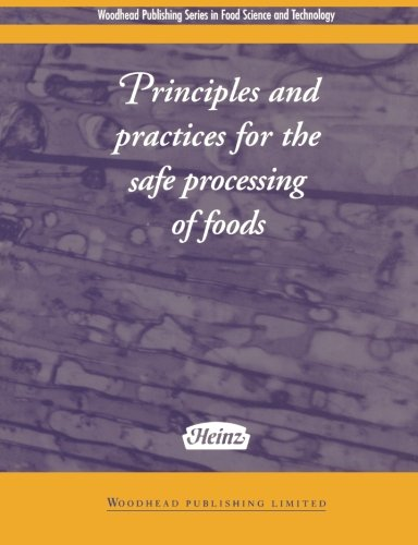 Principles and Practice for the Safe Processing of Foods (Woodhead Publishing Series in Food Science, Technology and Nutrition)
