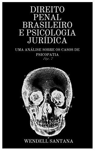 Resultado de imagem para DIREITO PENAL BRASILEIRO E PSICOLOGIA JURÍDICA: UMA ANÁLISE SOBRE OS CASOS DE PSICOPATIA-WENDELL SANTANA