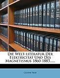 Die Welt-Literatur der Elektricität und des Magnetismus 1860-1883, Gustav May, 1278932119