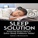 Sleep Solution: Amazing Ways How to Solve Sleep Problems Today!   Bruce Reynolds