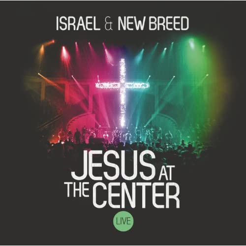 Israel Houghton & New Breed - Jesus at the Center (2012)