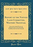 Report of the Natives Land Committee, Western Transvaal: Presented to Both Houses of Parliament by Command of His Excellency the Governor-General (Classic Reprint)