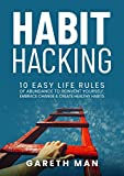 Habit Hacking: 10 Easy Life Rules of Abundance to Reinvent Yourself, Embrace Change And Create Healthy Habits (Celebrate Success, Take Calculated Risks, Try New Things, Get Distracted less)