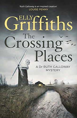 The Crossing Places Dr Ruth Galloway Mysteries 1 By Griffiths Elly