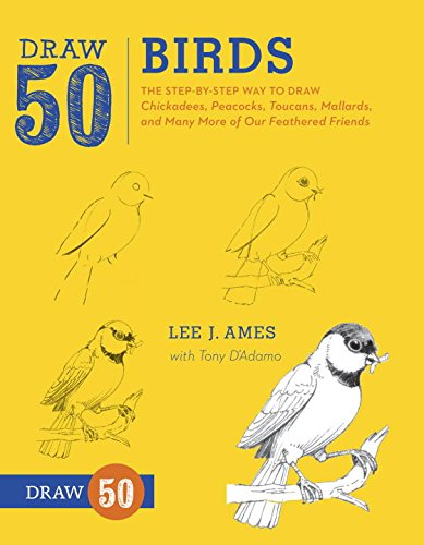 Draw 50 Birds: The Step-by-Step Way to Draw Chickadees, Peacocks, Toucans, Mallards, and Many More of Our Feathered Friends [Lee J. Ames - Tony D'Adamo] (Tapa Blanda)