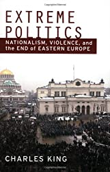 Extreme Politics: Nationalism, Violence, and the End of Eastern Europe