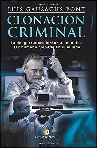 Clonación criminal: Amazon.es: Luis Gausachs Pont: Libros