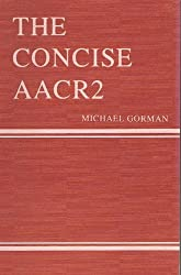 The Concise Aacr 2: Being a Rewritten and Simplified Version of Anglo-American Cataloguing Rules