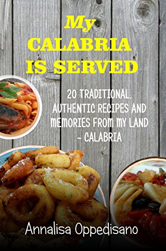 My Calabria is served: 20 Traditional authentic recipes from my land - Calabria (Traditional Italian Recipes Book 1) ()