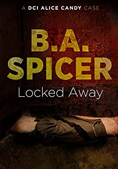 Locked Away: A DCI Alice Candy case by [Spicer, B. A.]
