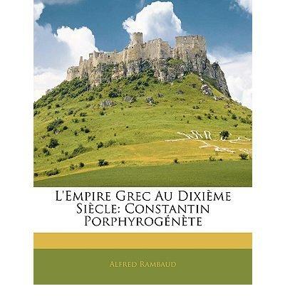 Download L'Empire Grec Au DIXI Me Si Cle: Constantin Porphyrog N Te (Paperback)(French) - Common PDF