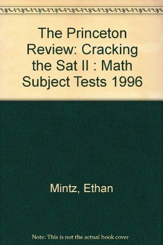 Cracking the SAT II : Math Subject Tests, 1996 - John Katzman; Ethan Mintz; Princeton Review Staff